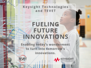 Fueling Future Innovations – Keysight and TEVET Provide Educational Resources