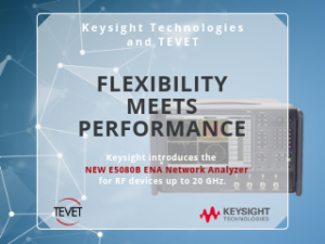 Flexibility Meets Performance – Keysight's NEW ENA Network Analyzer