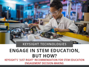 """Engage in STEM Education, But How? – Keysight's """"Just Right"""" Recommendation"""
