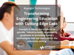 Transforming Engineering Education with Cutting-Edge Labs – Keysight Technologies