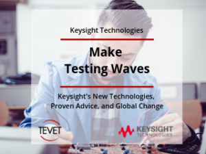 Make Testing Waves - Keysight's New Technologies, Proven Advice, and Global Change